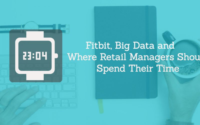 big data and where retail managers should spend their time